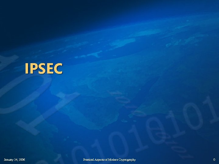 IPSEC January 24, 2006 Practical Aspects of Modern Cryptography 0