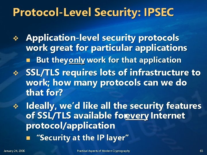 Protocol-Level Security: IPSEC v Application-level security protocols work great for particular applications n v