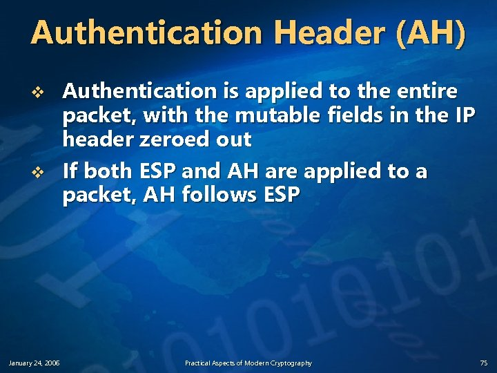 Authentication Header (AH) v v January 24, 2006 Authentication is applied to the entire