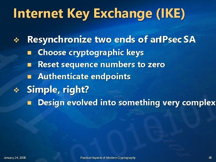 Internet Key Exchange (IKE) v Resynchronize two ends of an IPsec SA n n