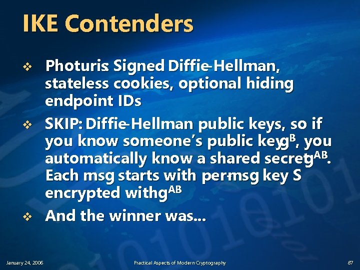IKE Contenders v v v January 24, 2006 Photuris: Signed Diffie-Hellman, stateless cookies, optional