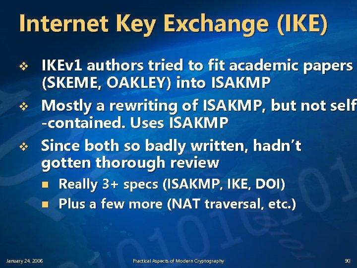Internet Key Exchange (IKE) v v v IKEv 1 authors tried to fit academic
