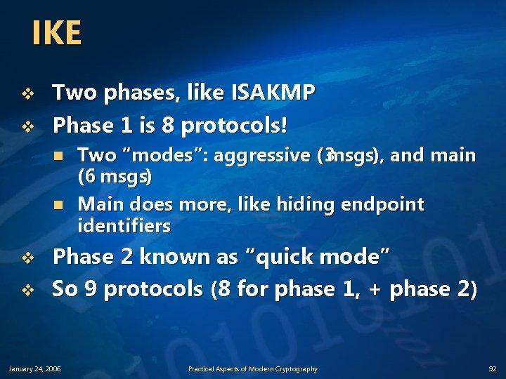 IKE v v Two phases, like ISAKMP Phase 1 is 8 protocols! n n