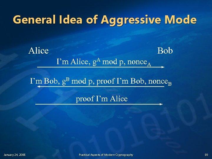 General Idea of Aggressive Mode Alice Bob I'm Alice, g. A mod p, nonce.