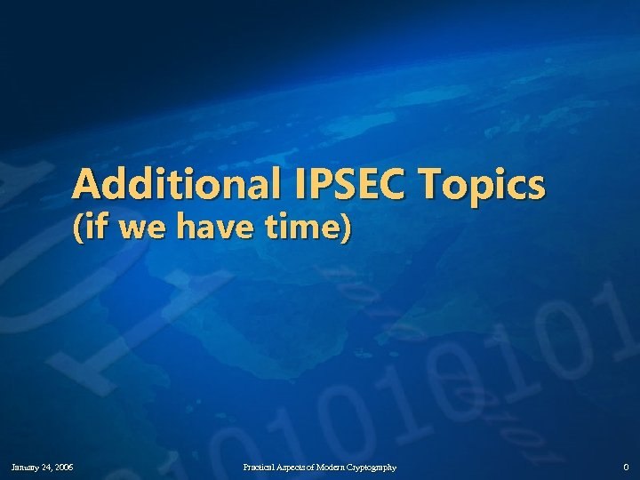 Additional IPSEC Topics (if we have time) January 24, 2006 Practical Aspects of Modern