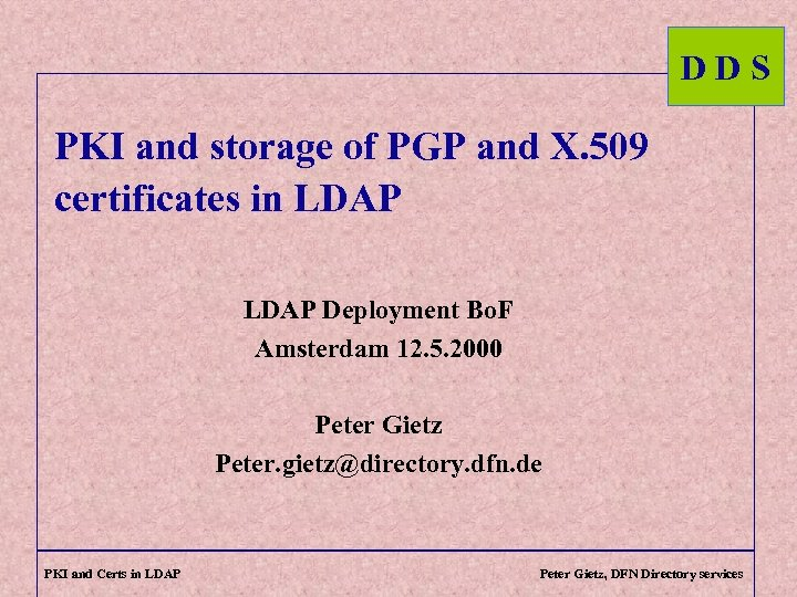 DDS PKI and storage of PGP and X. 509 certificates in LDAP Deployment Bo.