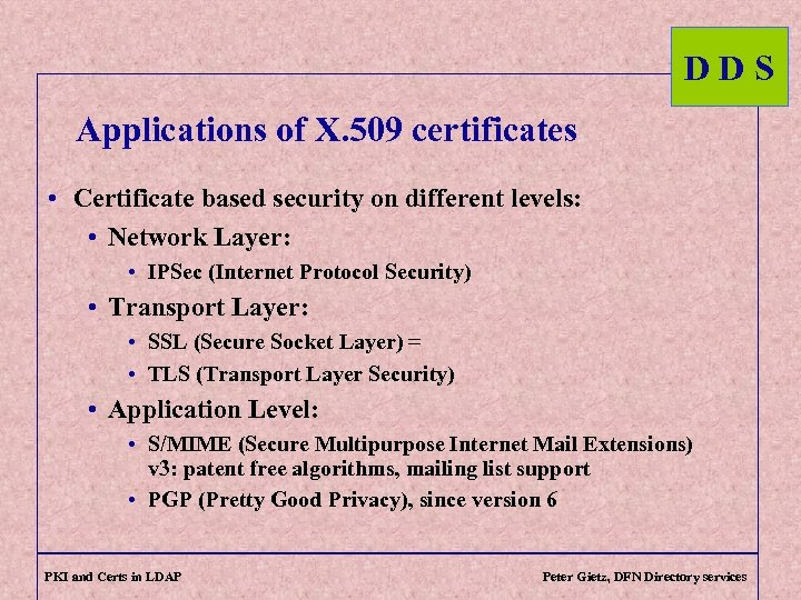 DDS Applications of X. 509 certificates • Certificate based security on different levels: •