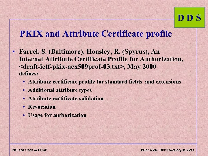 DDS PKIX and Attribute Certificate profile • Farrel, S. (Baltimore), Housley, R. (Spyrus), An