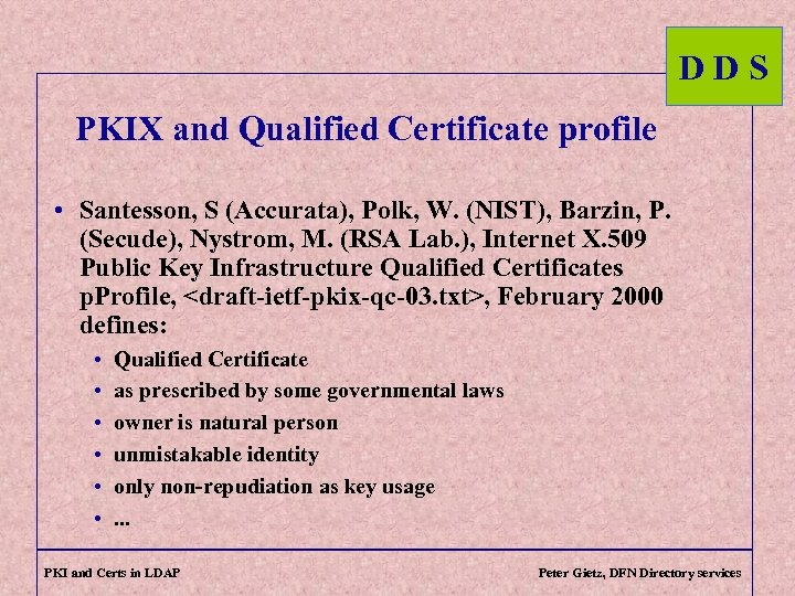 DDS PKIX and Qualified Certificate profile • Santesson, S (Accurata), Polk, W. (NIST), Barzin,