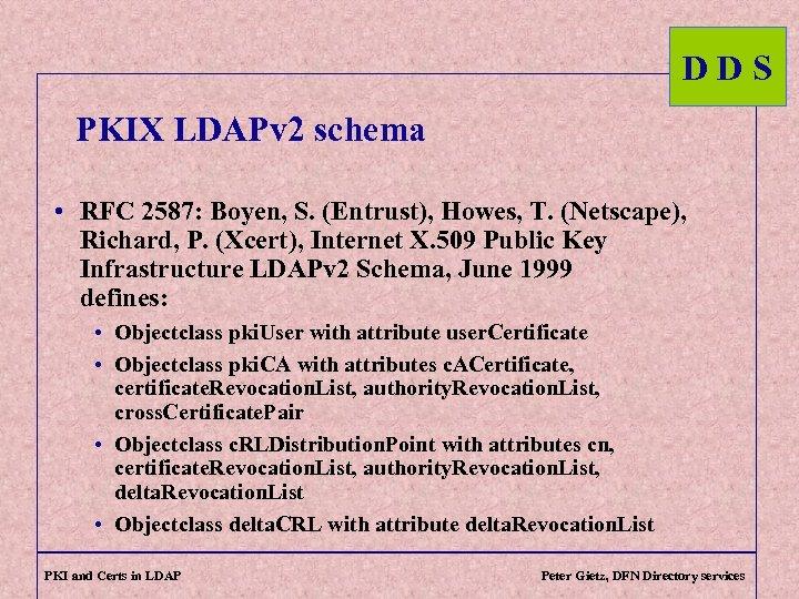 DDS PKIX LDAPv 2 schema • RFC 2587: Boyen, S. (Entrust), Howes, T. (Netscape),