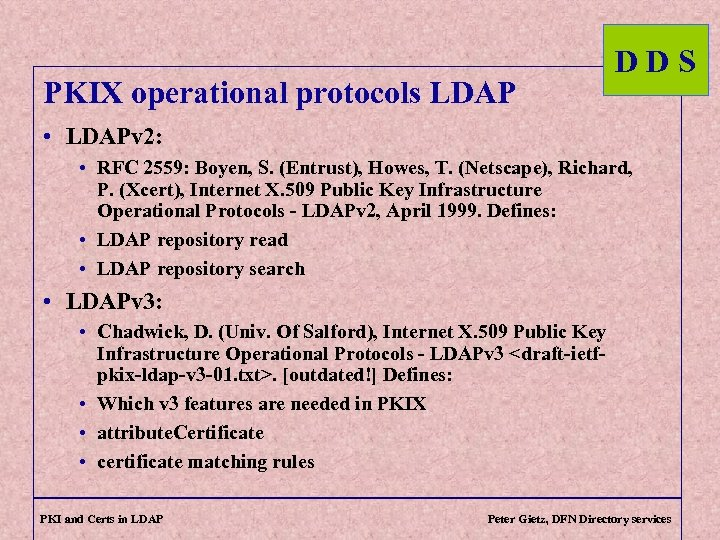 PKIX operational protocols LDAP DDS • LDAPv 2: • RFC 2559: Boyen, S. (Entrust),