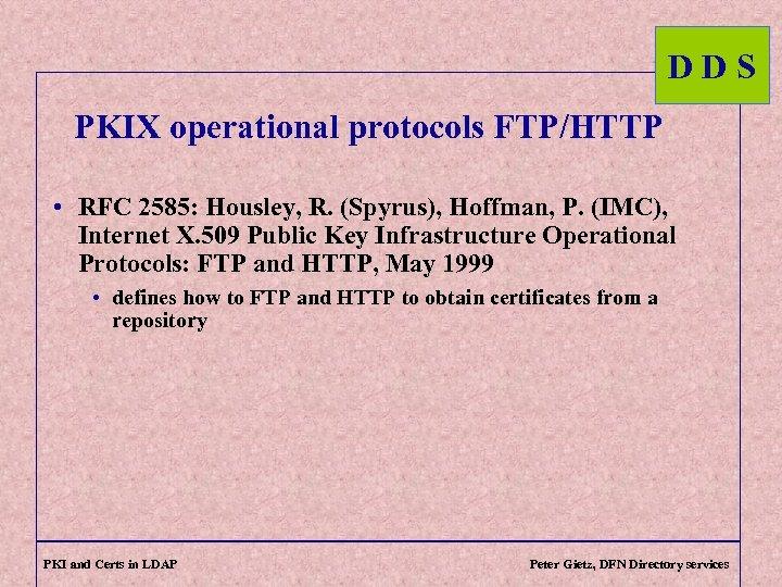 DDS PKIX operational protocols FTP/HTTP • RFC 2585: Housley, R. (Spyrus), Hoffman, P. (IMC),