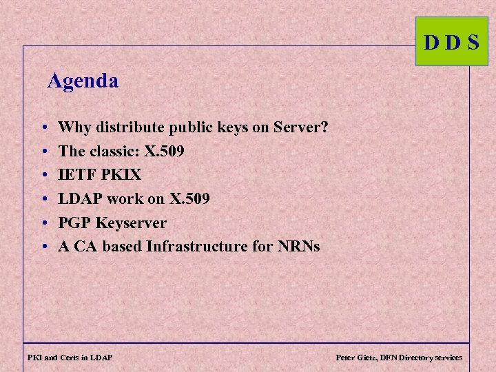 DDS Agenda • • • Why distribute public keys on Server? The classic: X.