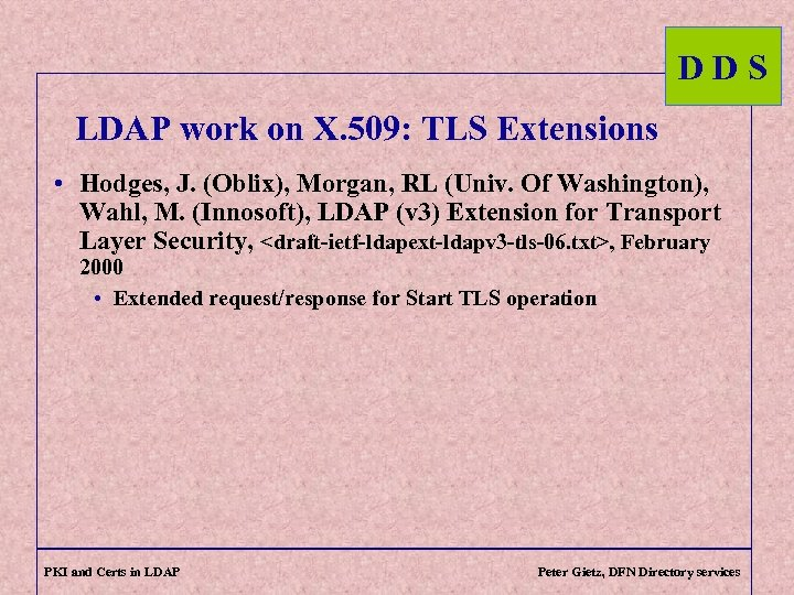 DDS LDAP work on X. 509: TLS Extensions • Hodges, J. (Oblix), Morgan, RL