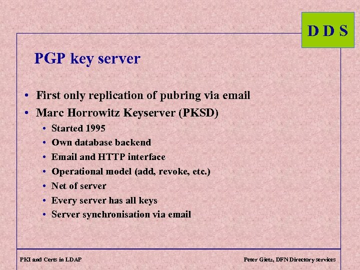 DDS PGP key server • First only replication of pubring via email • Marc