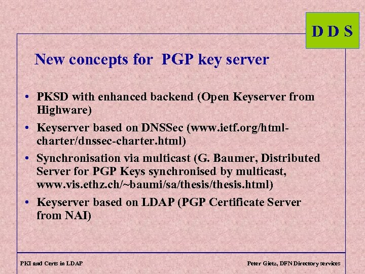 DDS New concepts for PGP key server • PKSD with enhanced backend (Open Keyserver