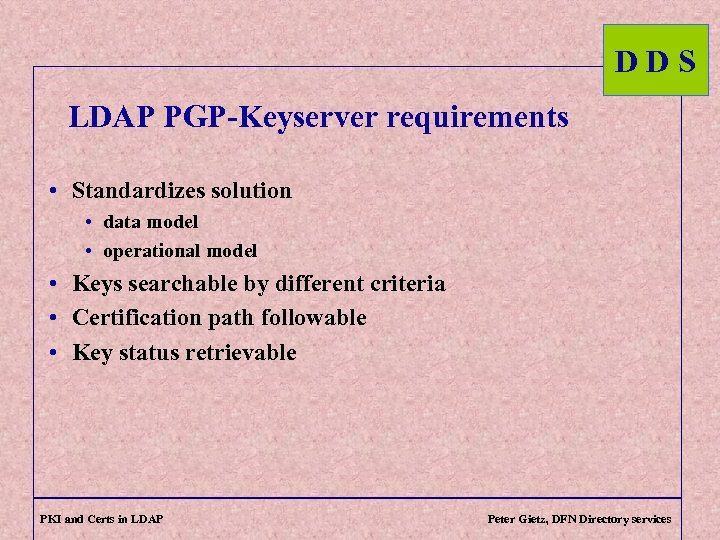 DDS LDAP PGP-Keyserver requirements • Standardizes solution • data model • operational model •