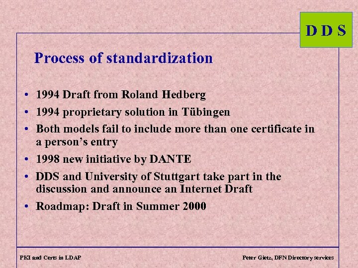 DDS Process of standardization • 1994 Draft from Roland Hedberg • 1994 proprietary solution
