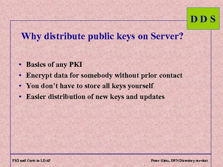 DDS Why distribute public keys on Server? • • Basics of any PKI Encrypt