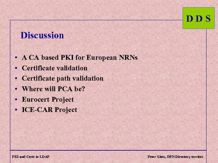 DDS Discussion • • • A CA based PKI for European NRNs Certificate validation
