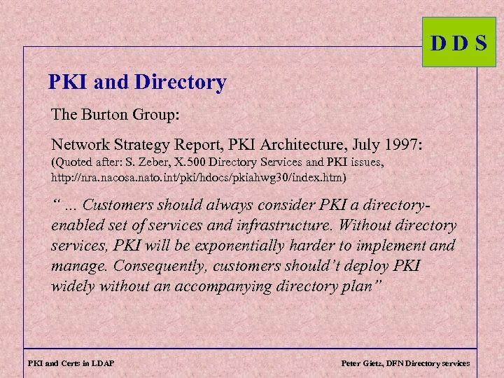DDS PKI and Directory The Burton Group: Network Strategy Report, PKI Architecture, July 1997: