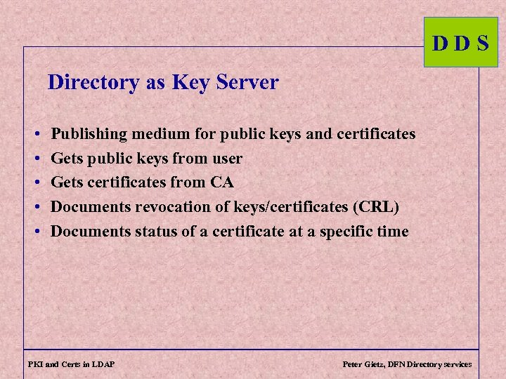 DDS Directory as Key Server • • • Publishing medium for public keys and