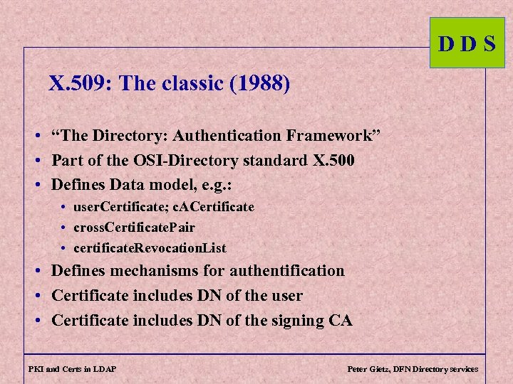 "DDS X. 509: The classic (1988) • ""The Directory: Authentication Framework"" • Part of"