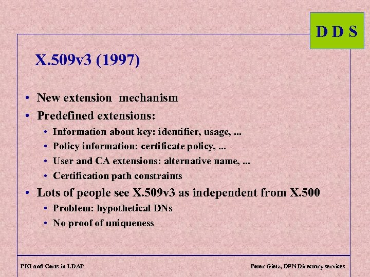 DDS X. 509 v 3 (1997) • New extension mechanism • Predefined extensions: •