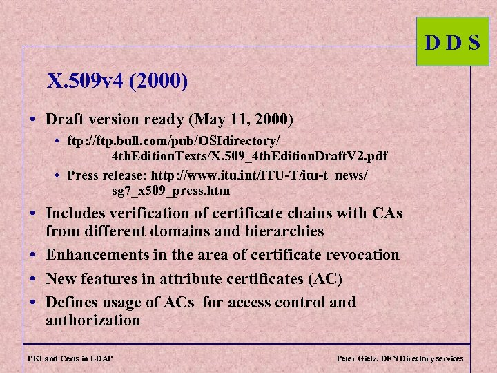 DDS X. 509 v 4 (2000) • Draft version ready (May 11, 2000) •