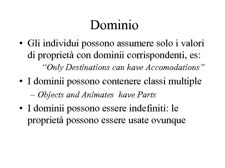 Dominio • Gli individui possono assumere solo i valori di proprietà con dominii corrispondenti,