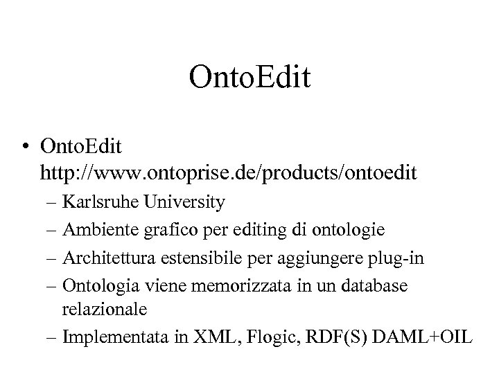 Onto. Edit • Onto. Edit http: //www. ontoprise. de/products/ontoedit – Karlsruhe University – Ambiente
