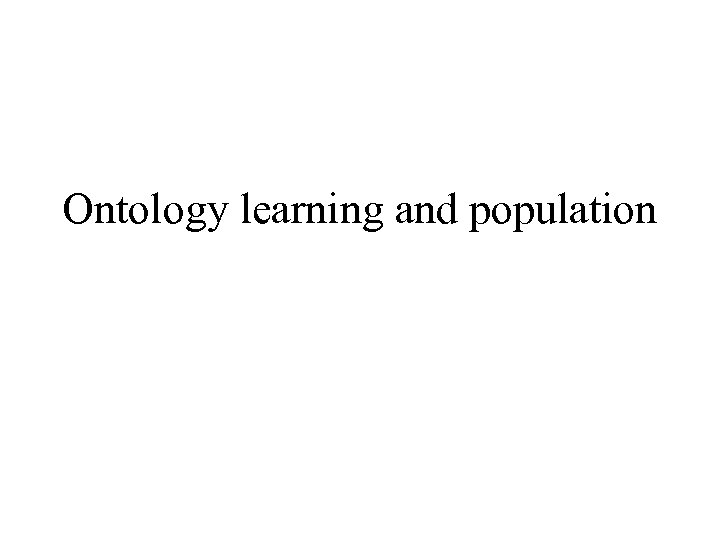 Ontology learning and population