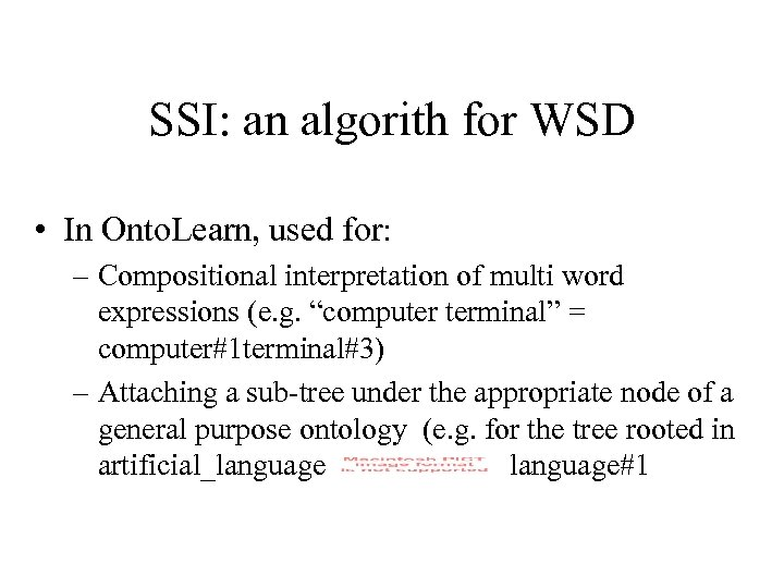 SSI: an algorith for WSD • In Onto. Learn, used for: – Compositional interpretation
