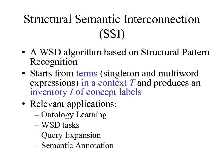 Structural Semantic Interconnection (SSI) • A WSD algorithm based on Structural Pattern Recognition •
