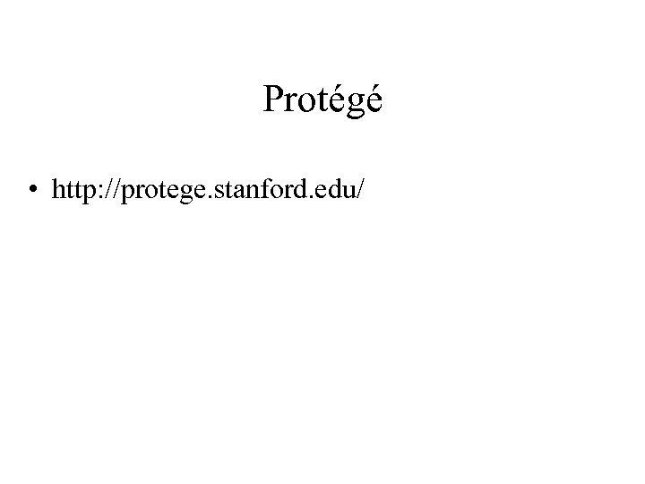 Protégé • http: //protege. stanford. edu/