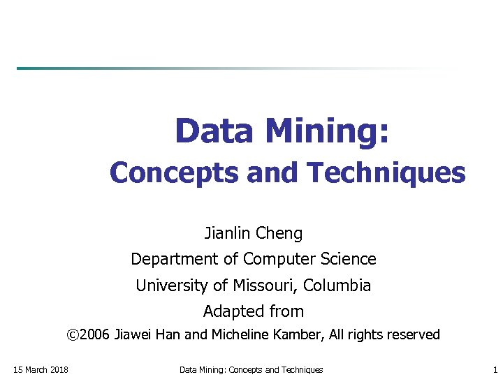 Data Mining: Concepts and Techniques Jianlin Cheng Department of Computer Science University of Missouri,