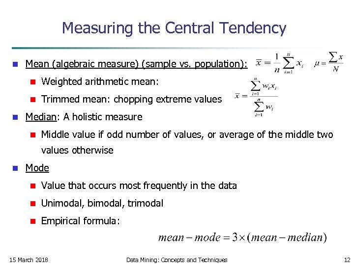 Measuring the Central Tendency n Mean (algebraic measure) (sample vs. population): n n n