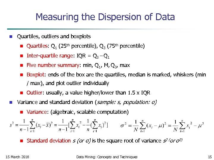 Measuring the Dispersion of Data n Quartiles, outliers and boxplots n Quartiles: Q 1