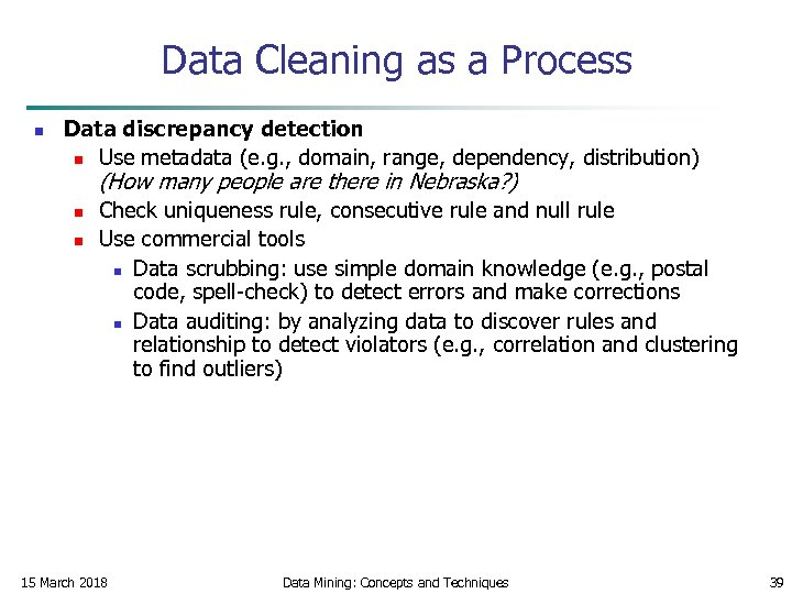 Data Cleaning as a Process n Data discrepancy detection n Use metadata (e. g.