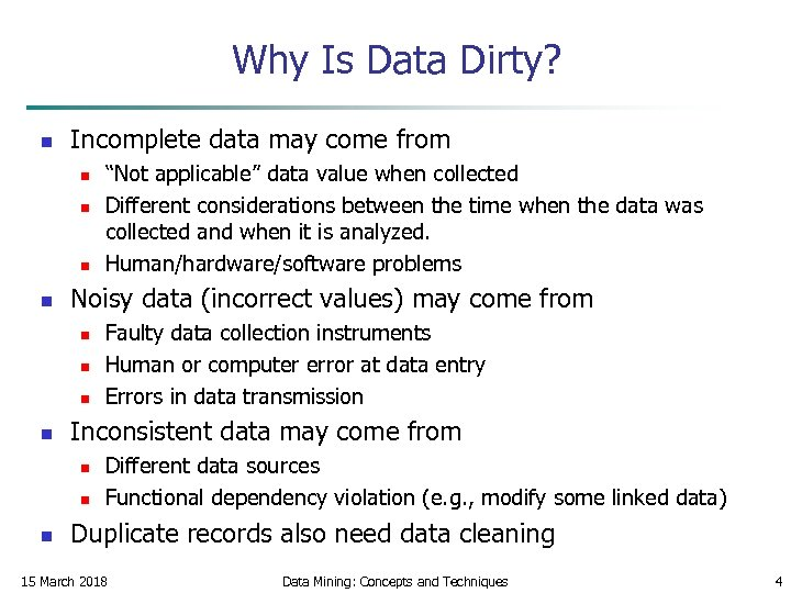Why Is Data Dirty? n Incomplete data may come from n n Noisy data
