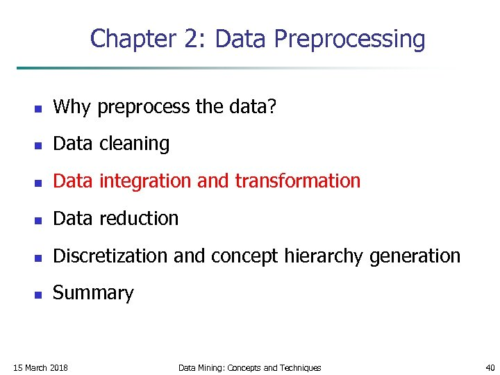 Chapter 2: Data Preprocessing n Why preprocess the data? n Data cleaning n Data