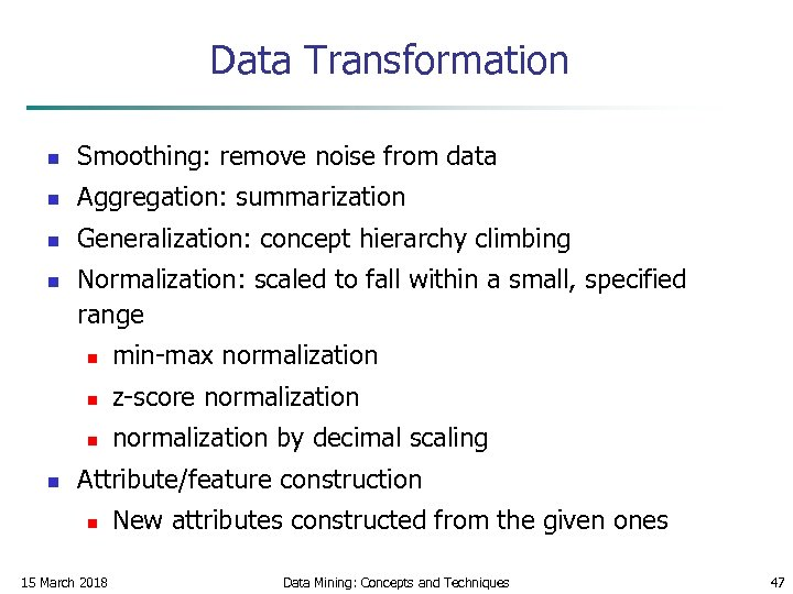 Data Transformation n Smoothing: remove noise from data n Aggregation: summarization n Generalization: concept