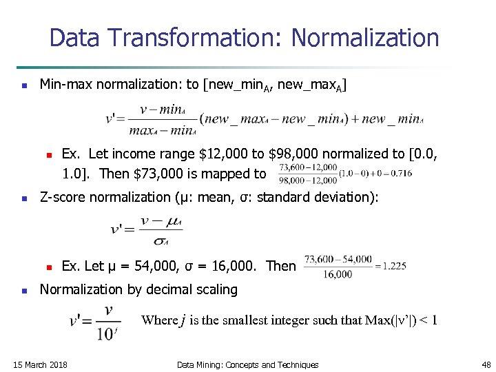 Data Transformation: Normalization n Min-max normalization: to [new_min. A, new_max. A] n n Z-score