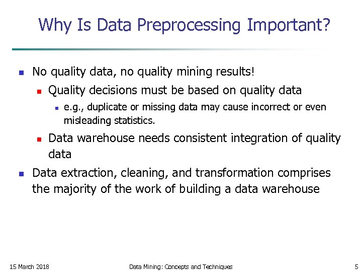 Why Is Data Preprocessing Important? n No quality data, no quality mining results! n