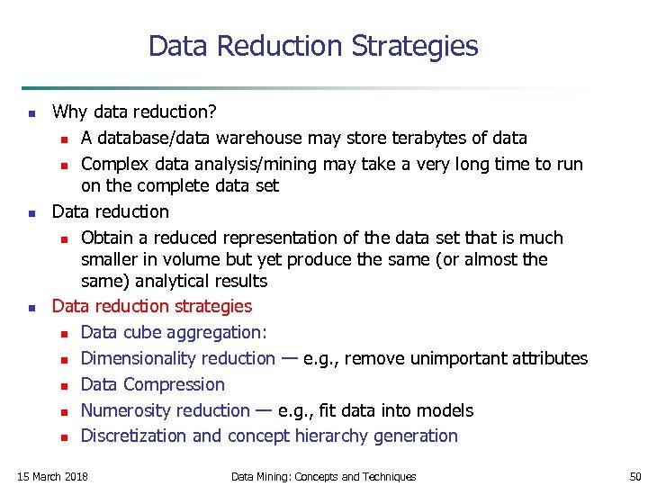Data Reduction Strategies n n n Why data reduction? n A database/data warehouse may