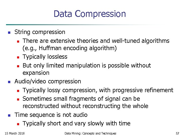 Data Compression n String compression n There are extensive theories and well-tuned algorithms (e.
