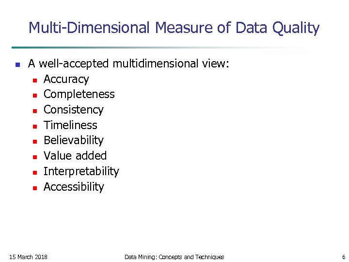 Multi-Dimensional Measure of Data Quality n A well-accepted multidimensional view: n Accuracy n Completeness