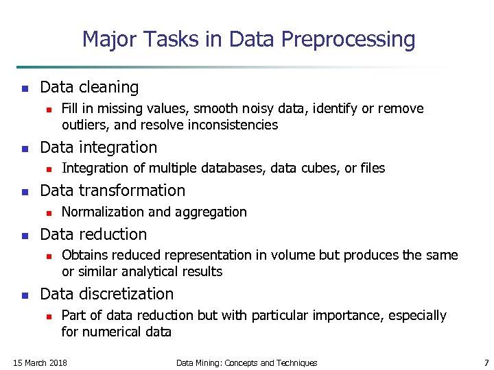Major Tasks in Data Preprocessing n Data cleaning n n Data integration n n