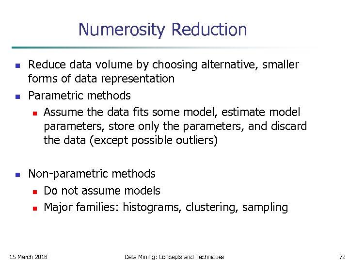 Numerosity Reduction n Reduce data volume by choosing alternative, smaller forms of data representation