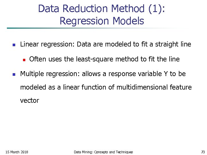 Data Reduction Method (1): Regression Models n Linear regression: Data are modeled to fit